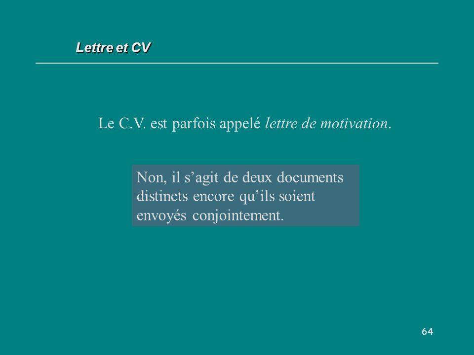 64 Le C.V.est parfois appelé lettre de motivation.