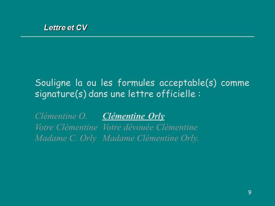 9 Souligne la ou les formules acceptable(s) comme signature(s) dans une lettre officielle : Clémentine O.