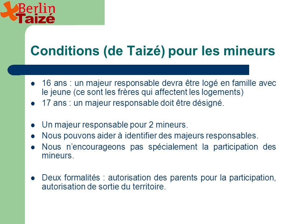 Conditions (de Taizé) pour les mineurs 16 ans : un majeur responsable devra être logé en famille avec le jeune (ce sont les frères qui affectent les logements) 17 ans : un majeur responsable doit être désigné.