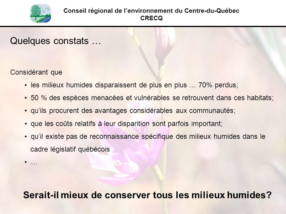 Conseil régional de lenvironnement du Centre-du-Québec CRECQ Quelques constats … Considérant que les milieux humides disparaissent de plus en plus … 7
