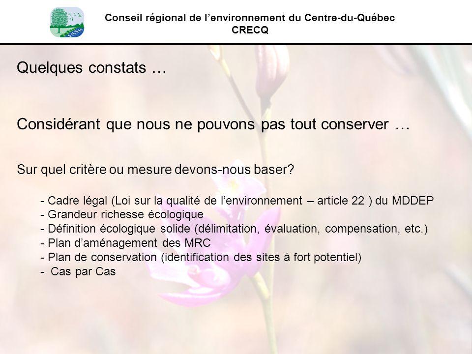 Conseil régional de lenvironnement du Centre-du-Québec CRECQ Quelques constats … Considérant que nous ne pouvons pas tout conserver … Sur quel critère