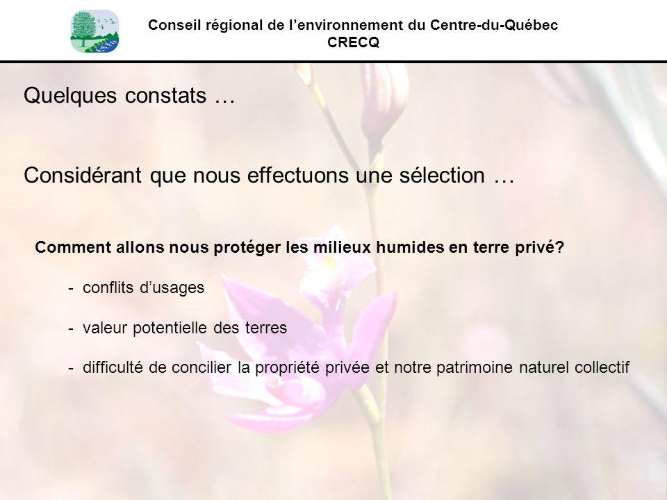 Conseil régional de lenvironnement du Centre-du-Québec CRECQ Quelques constats … Considérant que nous effectuons une sélection … Comment allons nous p