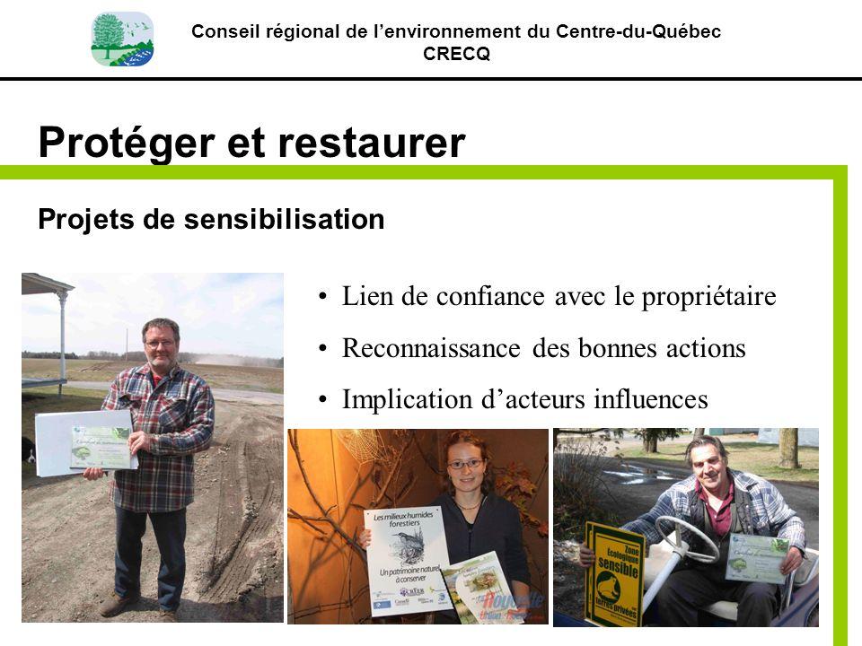 Conseil régional de lenvironnement du Centre-du-Québec CRECQ Protéger et restaurer Projets de sensibilisation Lien de confiance avec le propriétaire R
