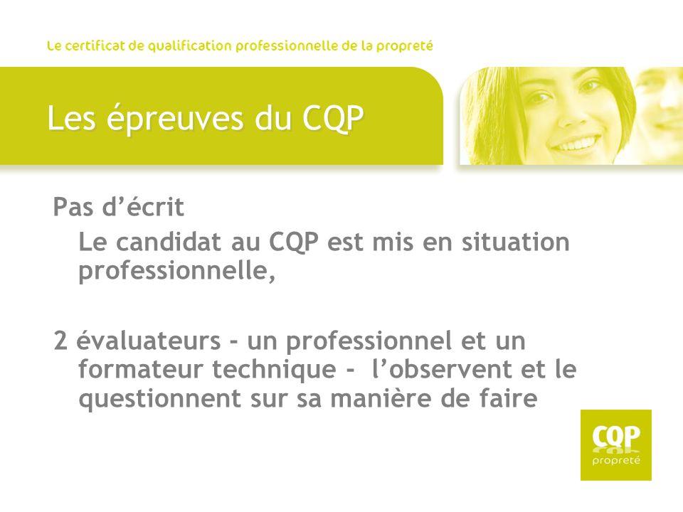 Les épreuves du CQP Pas décrit Le candidat au CQP est mis en situation professionnelle, 2 évaluateurs - un professionnel et un formateur technique - l