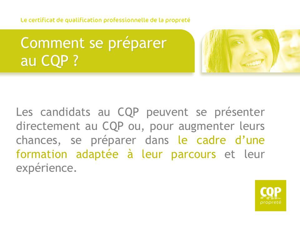 Comment se préparer au CQP ? Les candidats au CQP peuvent se présenter directement au CQP ou, pour augmenter leurs chances, se préparer dans le cadre