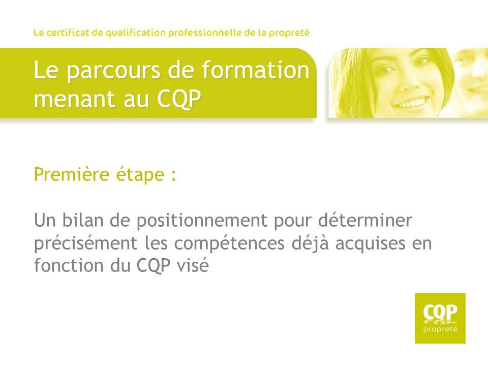 Le parcours de formation menant au CQP Première étape : Un bilan de positionnement pour déterminer précisément les compétences déjà acquises en foncti
