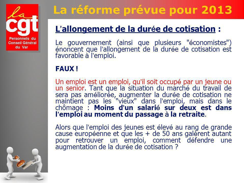 La réforme prévue pour 2013 L allongement de la dur é e de cotisation : Le gouvernement (ainsi que plusieurs