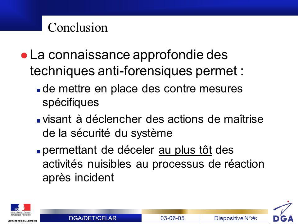 DGA/DET/CELAR03-06-05Diapositive N° 25 MINISTÈRE DE LA DÉFENSE Conclusion La connaissance approfondie des techniques anti-forensiques permet : de mett