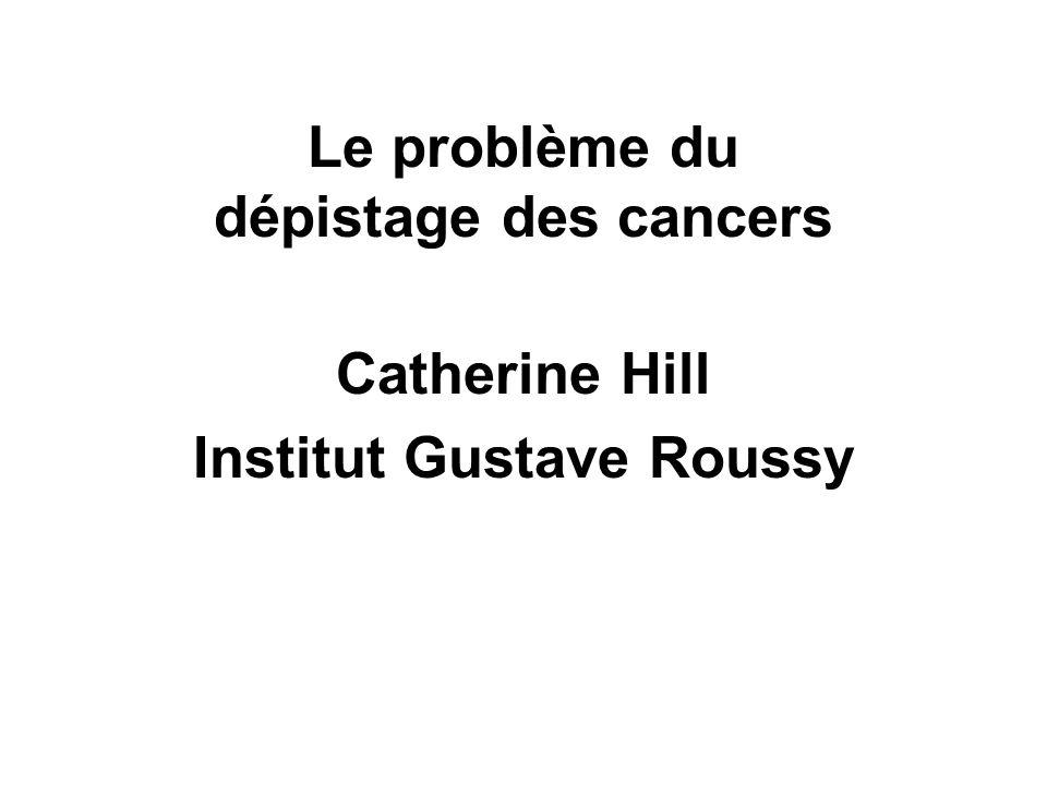 Le problème du dépistage des cancers Catherine Hill Institut Gustave Roussy