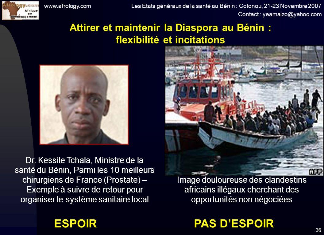 www.afrology.com Les Etats généraux de la santé au Bénin : Cotonou, 21-23 Novembre 2007 Contact : yeamaizo@yahoo.com 36 Attirer et maintenir la Diaspora au Bénin : flexibilité et incitations Dr.