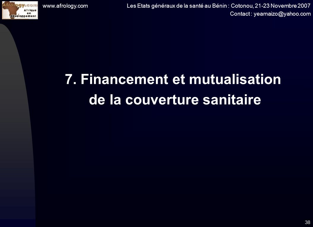 www.afrology.com Les Etats généraux de la santé au Bénin : Cotonou, 21-23 Novembre 2007 Contact : yeamaizo@yahoo.com 38 7.