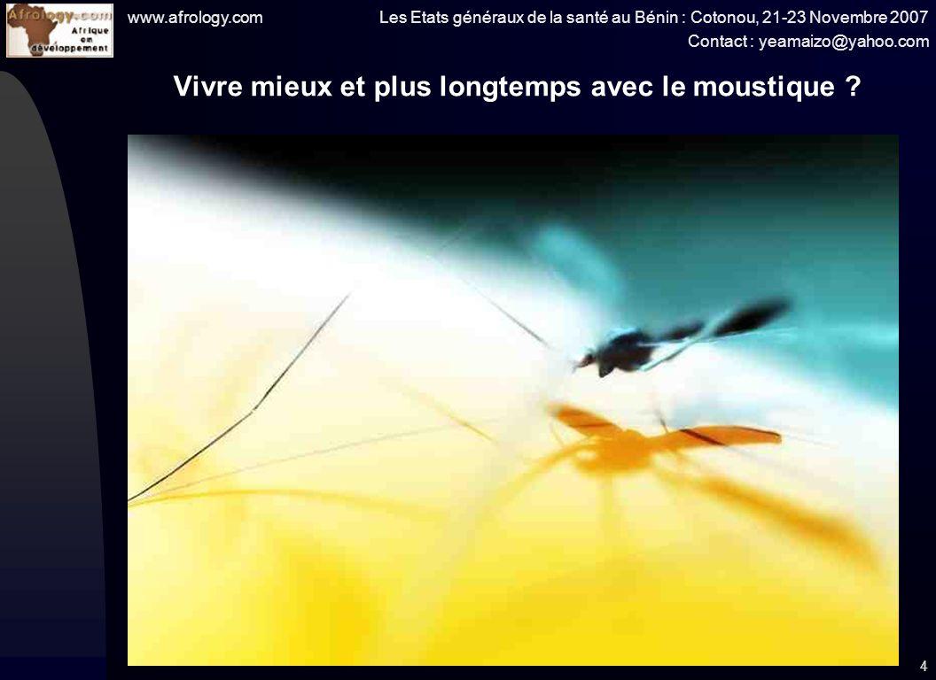 www.afrology.com Les Etats généraux de la santé au Bénin : Cotonou, 21-23 Novembre 2007 Contact : yeamaizo@yahoo.com 4 Vivre mieux et plus longtemps avec le moustique