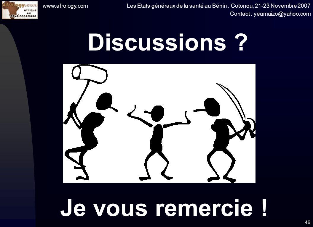 www.afrology.com Les Etats généraux de la santé au Bénin : Cotonou, 21-23 Novembre 2007 Contact : yeamaizo@yahoo.com 46 Je vous remercie .