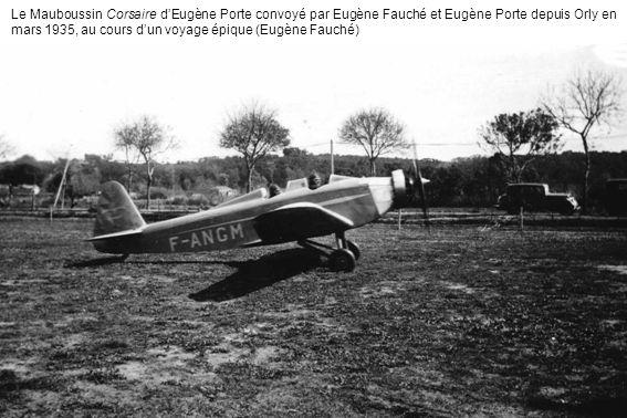 Le Mauboussin Corsaire dEugène Porte convoyé par Eugène Fauché et Eugène Porte depuis Orly en mars 1935, au cours dun voyage épique (Eugène Fauché)