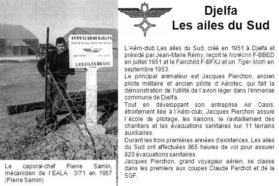 Djelfa Les ailes du Sud LAéro-club Les ailes du Sud, créé en 1951 à Djelfa et présidé par Jean-Marie Rémy, reçoit le Norécrin F-BBED en juillet 1951 e