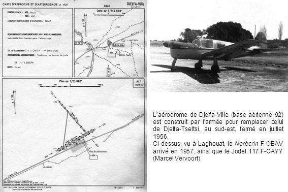 Laérodrome de Djelfa-Ville (base aérienne 92) est construit par larmée pour remplacer celui de Djelfa-Tseltsi, au sud-est, fermé en juillet 1956. Ci-d