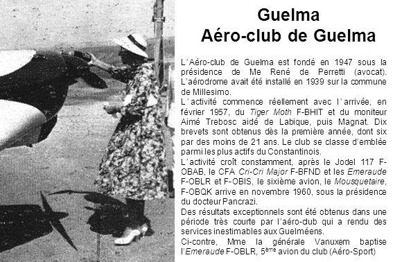 Guelma Aéro-club de Guelma LAéro-club de Guelma est fondé en 1947 sous la présidence de Me René de Perretti (avocat). Laérodrome avait été installé en