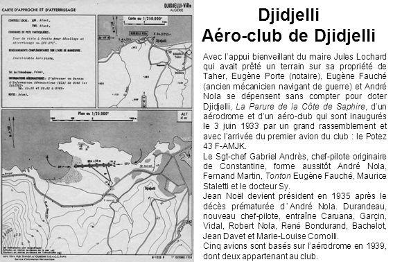 Djidjelli Aéro-club de Djidjelli Avec lappui bienveillant du maire Jules Lochard qui avait prêté un terrain sur sa propriété de Taher, Eugène Porte (n