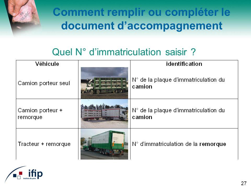 27 Comment remplir ou compléter le document daccompagnement Quel N° dimmatriculation saisir ?