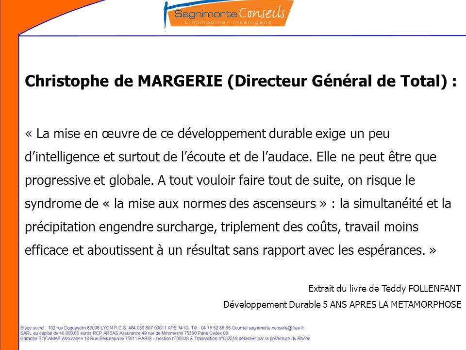 Christophe de MARGERIE (Directeur Général de Total) : « La mise en œuvre de ce développement durable exige un peu dintelligence et surtout de lécoute et de laudace.