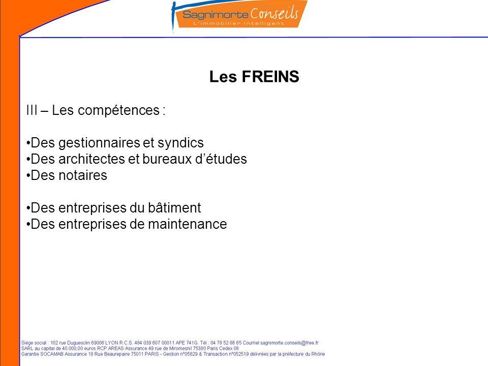 Les FREINS III – Les compétences : Des gestionnaires et syndics Des architectes et bureaux détudes Des notaires Des entreprises du bâtiment Des entreprises de maintenance