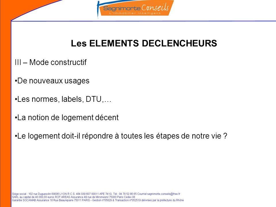 Les ELEMENTS DECLENCHEURS III – Mode constructif De nouveaux usages Les normes, labels, DTU,… La notion de logement décent Le logement doit-il répondre à toutes les étapes de notre vie