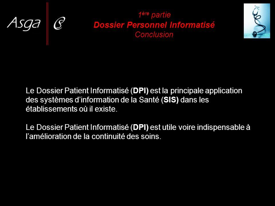 1 ère partie Dossier Personnel Informatisé Conclusion Le Dossier Patient Informatisé (DPI) est la principale application des systèmes dinformation de