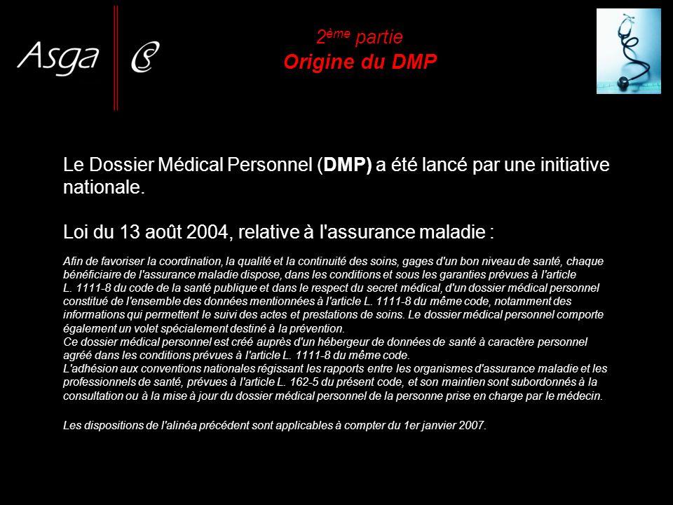 Le Dossier Médical Personnel (DMP) a été lancé par une initiative nationale. Loi du 13 août 2004, relative à l'assurance maladie : Afin de favoriser l
