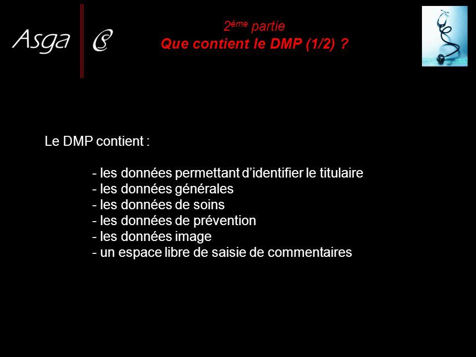 Le DMP contient : - les données permettant didentifier le titulaire - les données générales - les données de soins - les données de prévention - les d