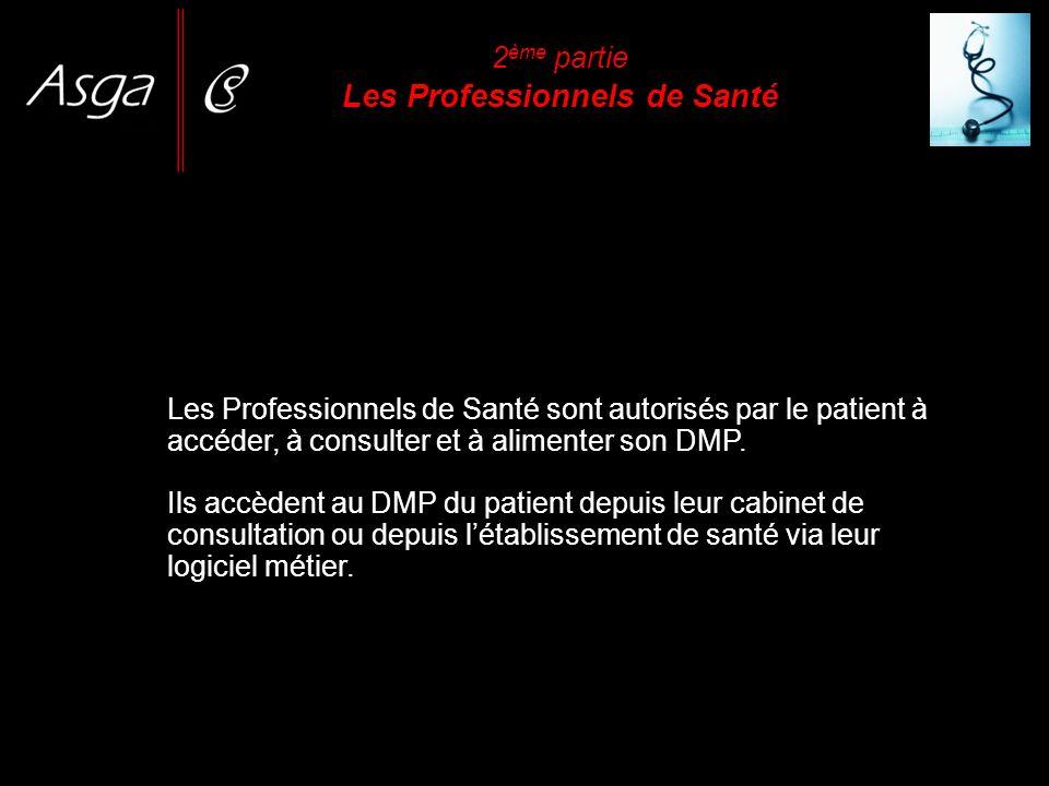 2 ème partie Les Professionnels de Santé Les Professionnels de Santé sont autorisés par le patient à accéder, à consulter et à alimenter son DMP. Ils
