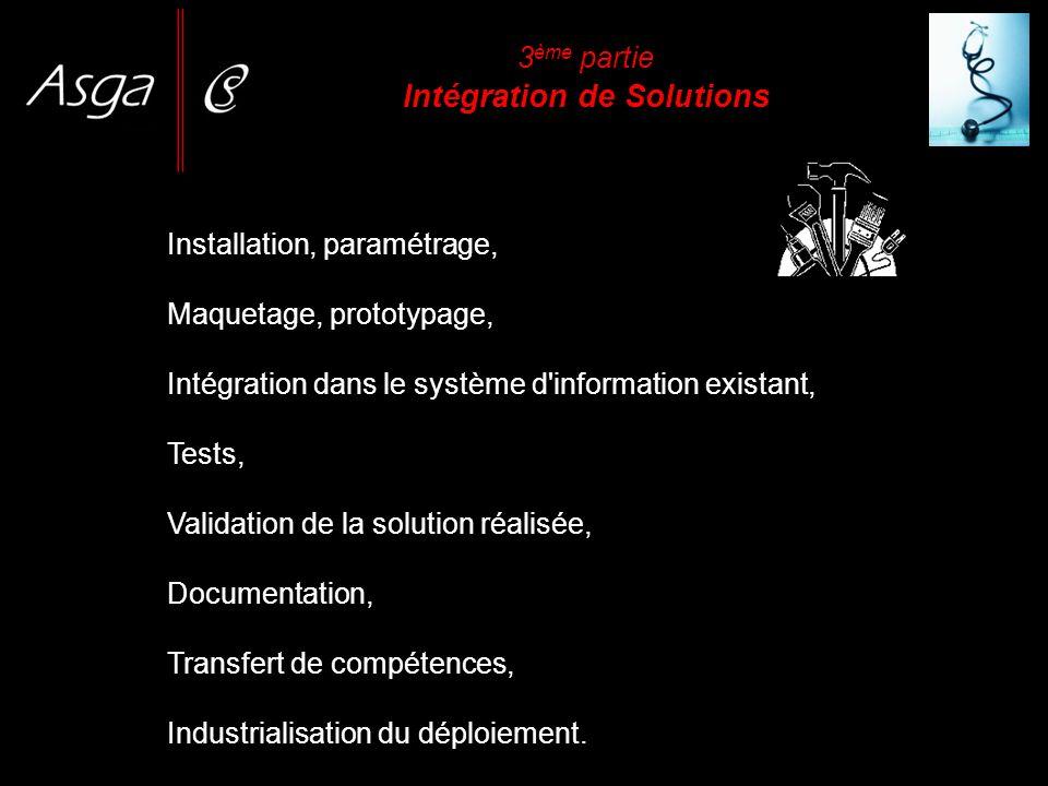 3 ème partie Intégration de Solutions Installation, paramétrage, Maquetage, prototypage, Intégration dans le système d'information existant, Tests, Va