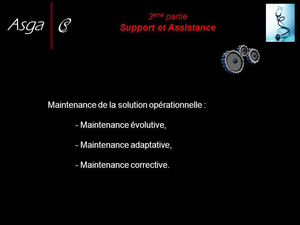 3 ème partie Support et Assistance Maintenance de la solution opérationnelle : - Maintenance évolutive, - Maintenance adaptative, - Maintenance correc
