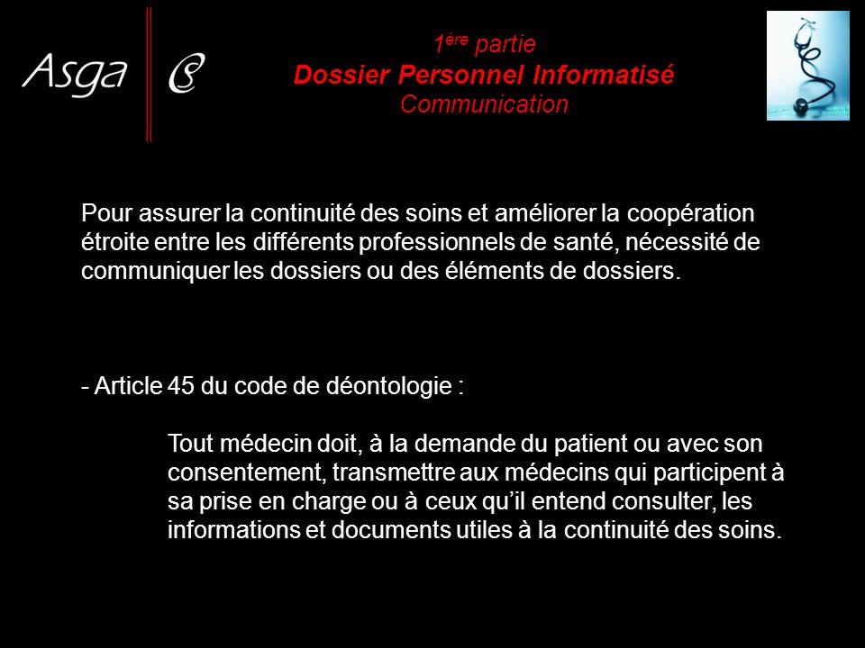 1 ère partie Dossier Personnel Informatisé Communication Pour assurer la continuité des soins et améliorer la coopération étroite entre les différents