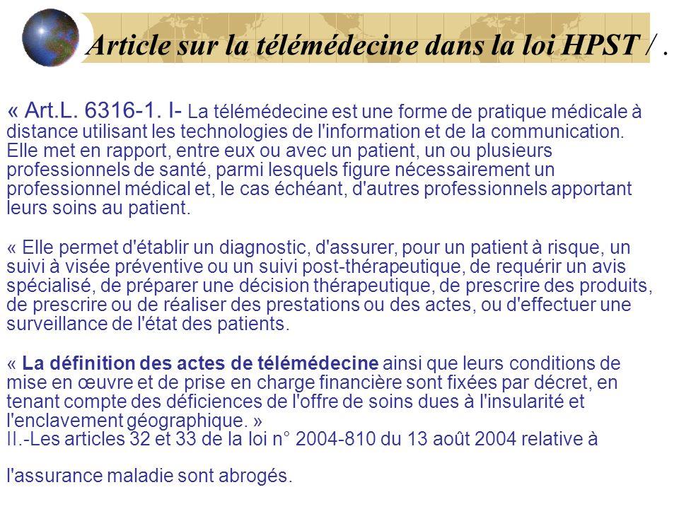 Article sur la télémédecine dans la loi HPST /. « Art.L. 6316-1. I- La télémédecine est une forme de pratique médicale à distance utilisant les techno