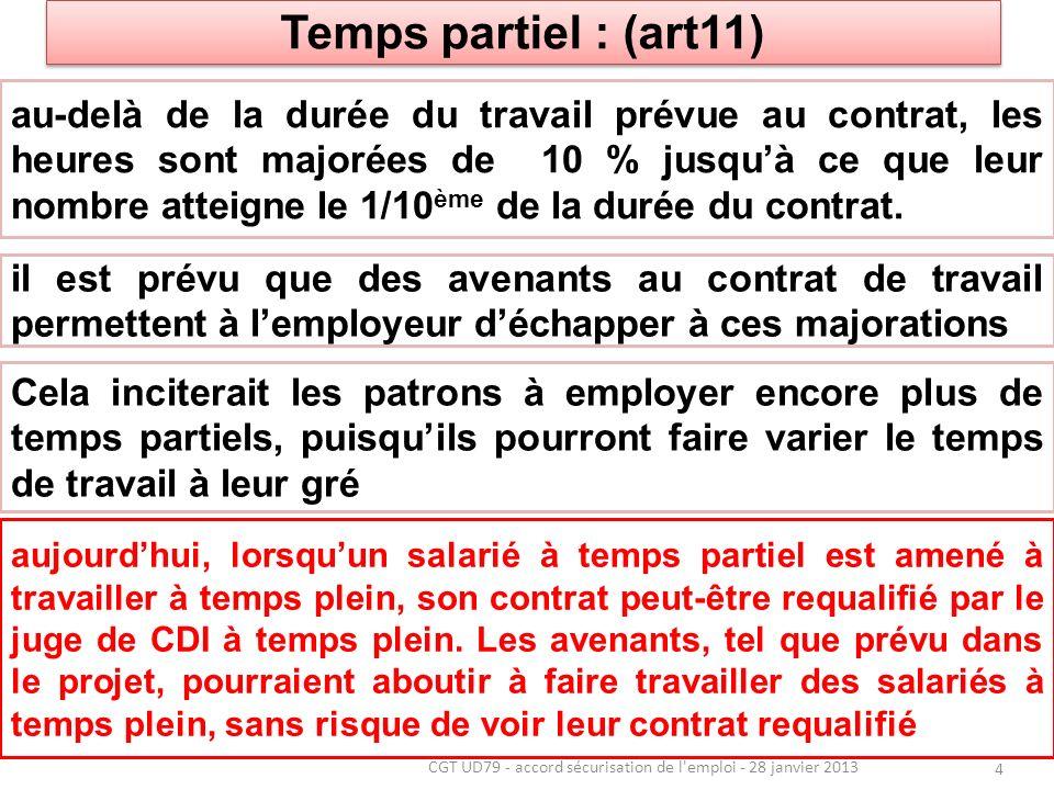15 CGT UD79 - accord sécurisation de l emploi - 28 janvier 2013 Indemnisation forfaitaire des licenciements en cas daction intentée par le salarié devant les Prudhommes (art 25) arrangement selon barème préétabli dans laccord en fonction de lancienneté allant de deux à douze mois de salaire.