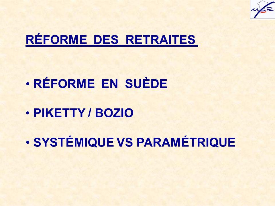 RÉFORME DES RETRAITES RÉFORME EN SUÈDE PIKETTY / BOZIO SYSTÉMIQUE VS PARAMÉTRIQUE