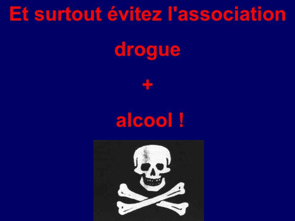 Et surtout évitez l'association drogue + alcool !