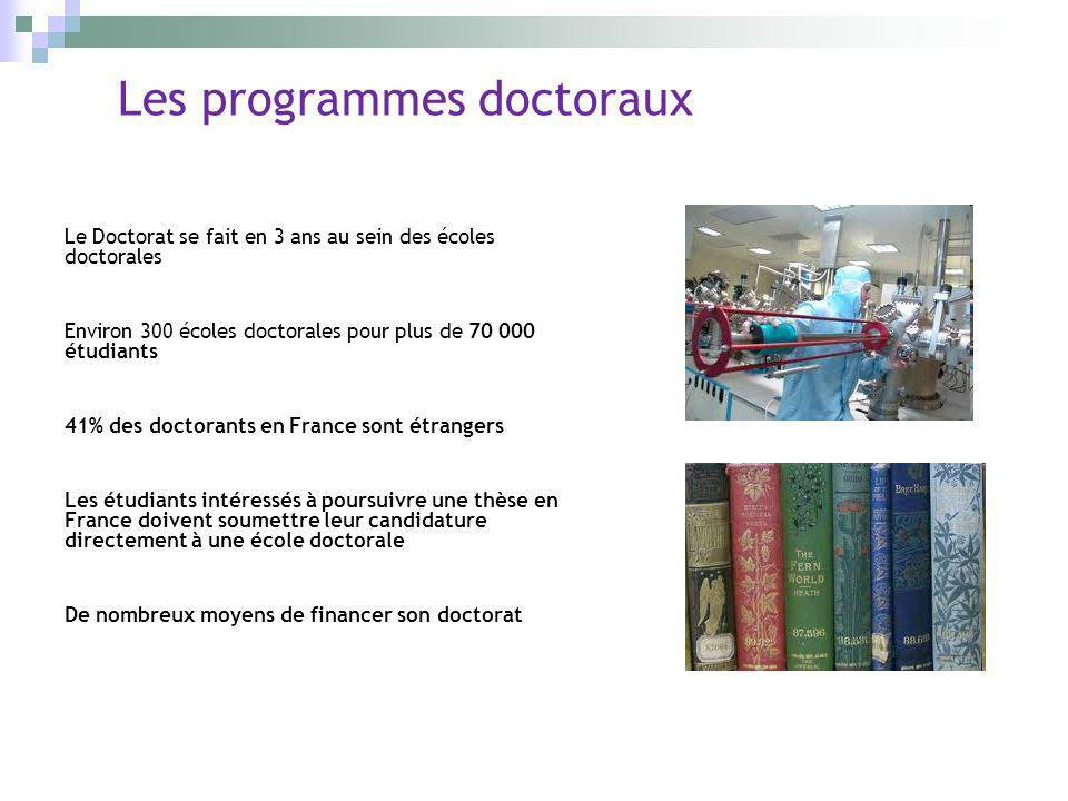Les programmes doctoraux Le Doctorat se fait en 3 ans au sein des écoles doctorales Environ 300 écoles doctorales pour plus de 70 000 étudiants 41% de