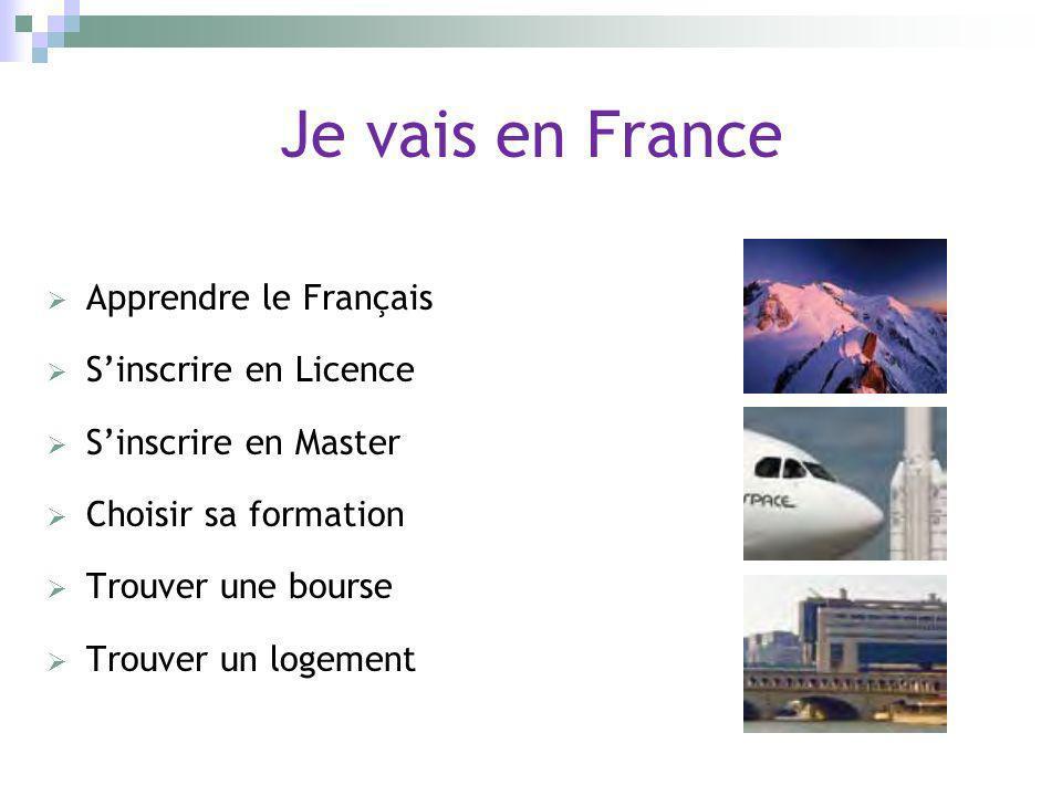Je vais en France Apprendre le Français Sinscrire en Licence Sinscrire en Master Choisir sa formation Trouver une bourse Trouver un logement