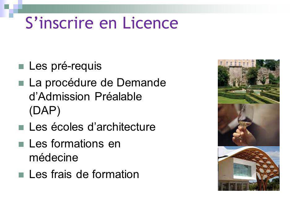 Sinscrire en Licence Les pré-requis La procédure de Demande dAdmission Préalable (DAP) Les écoles darchitecture Les formations en médecine Les frais d