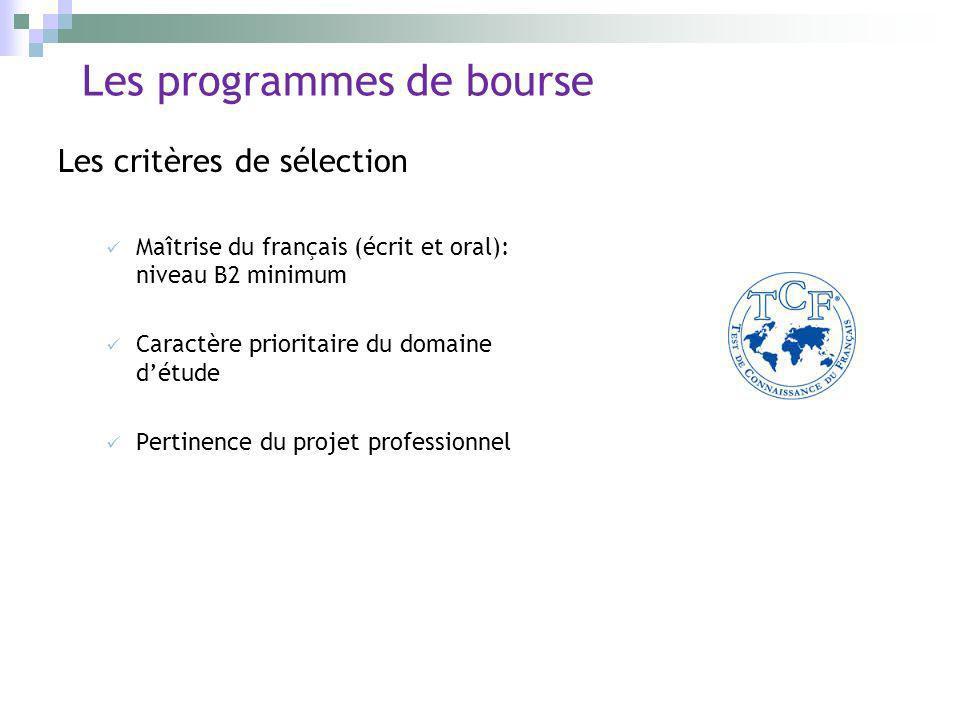 Les critères de sélection Maîtrise du français (écrit et oral): niveau B2 minimum Caractère prioritaire du domaine détude Pertinence du projet profess