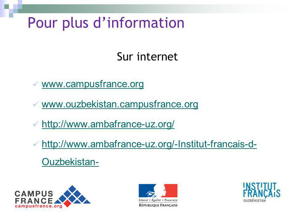 Pour plus dinformation Sur internet www.campusfrance.org www.ouzbekistan.campusfrance.org http://www.ambafrance-uz.org/ http://www.ambafrance-uz.org/-Institut-francais-d- Ouzbekistan- http://www.ambafrance-uz.org/-Institut-francais-d- Ouzbekistan-