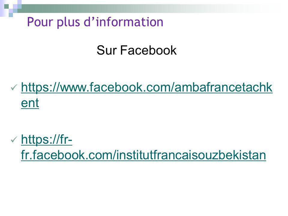 Pour plus dinformation Sur Facebook https://www.facebook.com/ambafrancetachk ent https://www.facebook.com/ambafrancetachk ent https://fr- fr.facebook.