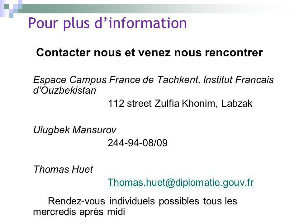 Pour plus dinformation Contacter nous et venez nous rencontrer Espace Campus France de Tachkent, Institut Francais dOuzbekistan 112 street Zulfia Khon