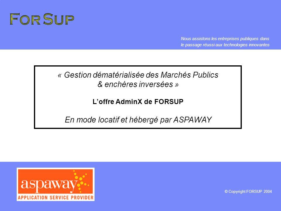 AdminX – Module XTENDER © Copyright FORSUP 2004 Dématérialisation des Marchés Publics | Solution AdminX Exemples de réalisations Portail de la SNCF Portail de la CNAV Portail de GENCELL Portail du ParisienPro Portail AvisPublics.com