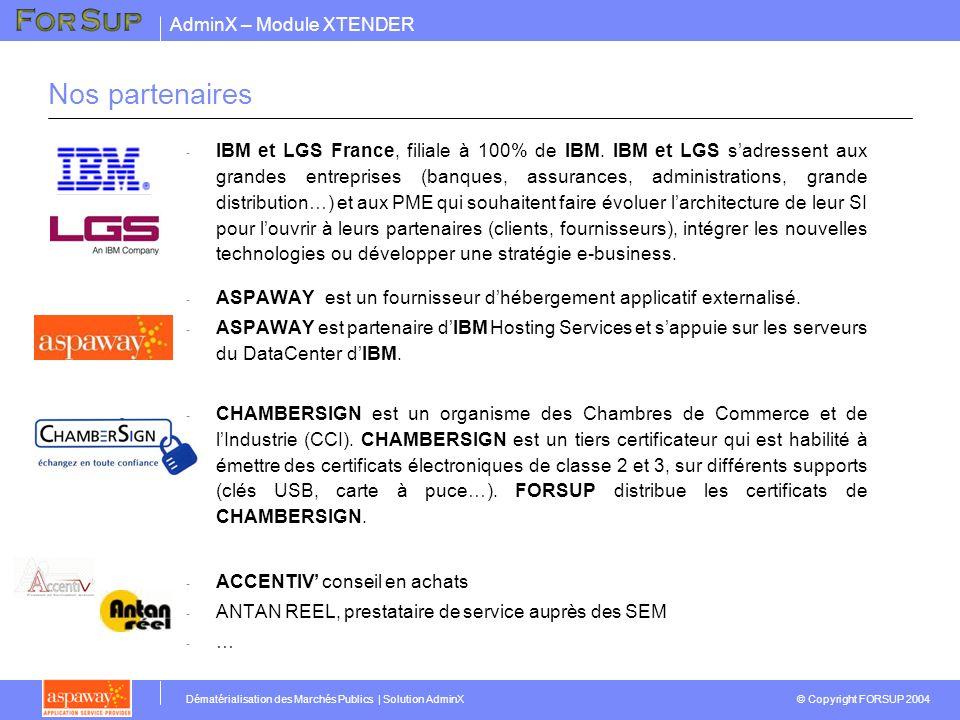 AdminX – Module XTENDER © Copyright FORSUP 2004 Dématérialisation des Marchés Publics | Solution AdminX Nos partenaires - IBM et LGS France, filiale à 100% de IBM.