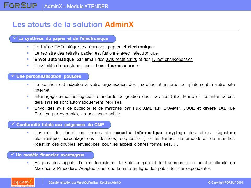 AdminX – Module XTENDER © Copyright FORSUP 2004 Dématérialisation des Marchés Publics | Solution AdminX Les atouts de la solution AdminX Le PV de CAO