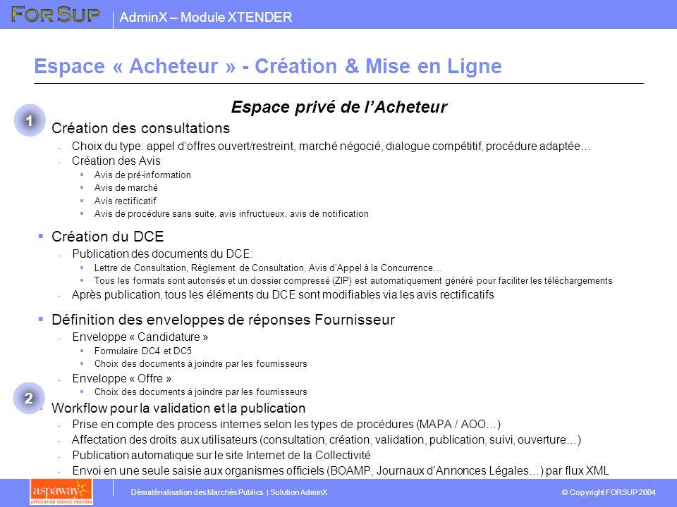 AdminX – Module XTENDER © Copyright FORSUP 2004 Dématérialisation des Marchés Publics | Solution AdminX Espace privé de lAcheteur Création des consult