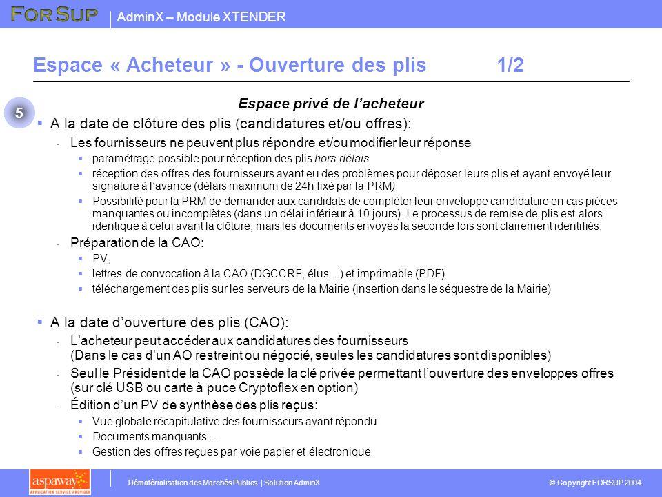 AdminX – Module XTENDER © Copyright FORSUP 2004 Dématérialisation des Marchés Publics | Solution AdminX Espace « Acheteur » - Ouverture des plis1/2 Es