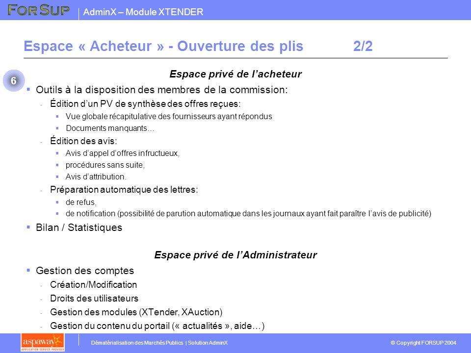 AdminX – Module XTENDER © Copyright FORSUP 2004 Dématérialisation des Marchés Publics | Solution AdminX Espace « Acheteur » - Ouverture des plis2/2 Es